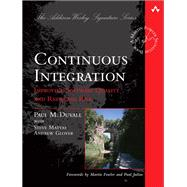 Continuous Integration Improving Software Quality and Reducing Risk by Duvall, Paul M.; Matyas, Steve; Glover, Andrew, 9780321336385