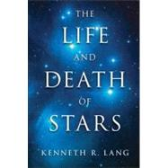 The Life and Death of Stars by Lang, Kenneth R., 9781107016385