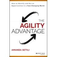 The Agility Advantage: How to Identify and Act on Opportunities in a Fast-changing World by Setili, Amanda, 9781118836385