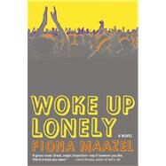 Woke Up Lonely A Novel by Maazel, Fiona, 9781555976385