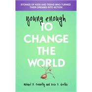 Young Enough to Change the World: Stories of Kids and Teens Who Turned Their Dreams into Action by Connolly, Michael; Goolbis, Brie, 9781935826385