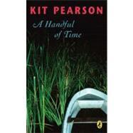 A Handful of Time by Pearson, Kit, 9780143056386