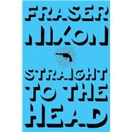 Straight to the Head by Nixon, Fraser, 9781551526386