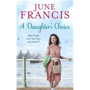 A Daughter's Choice by Francis, June, 9780091956387