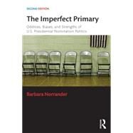 The Imperfect Primary: Oddities, Biases, and Strengths of U.S. Presidential Nomination Politics by Norrander; Barbara, 9781138786387