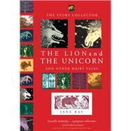 The Lion and the Unicorn and Other Hairy Tales by Ray, Jane, 9781910126387
