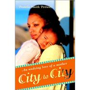 City to City: An Undying Love of a Mother by Pettway, Pamela S., 9780595406388