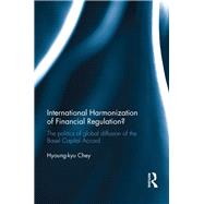 International Harmonization of Financial Regulation?: The Politics of Global Diffusion of the Basel Capital Accord by Chey; Hyoung-kyu, 9781138916388
