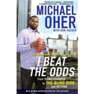 I Beat the Odds : From Homelessness, to the Blind Side, and Beyond by Oher, Michael, 9781592406388