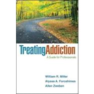 Treating Addiction A Guide for Professionals by Miller, William R.; Forcehimes, Alyssa A.; Zweben, Allen, 9781609186388