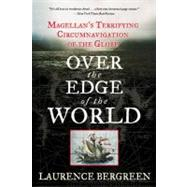 Over the Edge of the World : Magellan's Terrifying Circumnavigation of the Globe by Bergreen, Laurence, 9780060936389