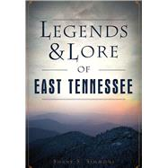 Legends & Lore of East Tennessee by Simmons, Shane S., 9781467136389