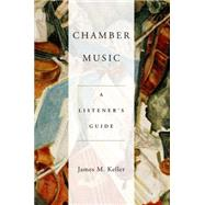Chamber Music A Listener's Guide by Keller, James, 9780190206390