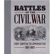 Battles of the Civil War: Fort Sumter to Appomattox, 1861-1865 by Running Press; Simpson, Rebecca, 9780762456390