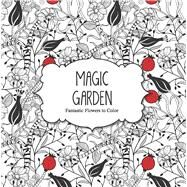 Magic Garden: Fantastic Flowers to Color by Ars Edition, 9781438006390