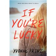 If You're Lucky by Prinz, Yvonne, 9781616206390