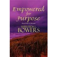 Empowered for Purpose: From Pain to Promise by Bowers, Shereeda L. (NA), 9781448996391