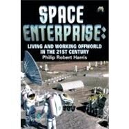 Space Enterprise : Living and Working Offworld in the 21st Century by Harris, Philip Robert, 9780387776392