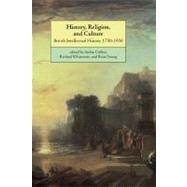 History, Religion, and Culture: British Intellectual History 1750–1950 by Edited by Stefan Collini , Richard Whatmore , Brian Young, 9780521626392
