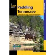 Paddling Tennessee : A Guide to 38 of the State's Greatest Paddling Adventures by Molloy, Johnny, 9780762746392