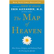 The Map of Heaven How Science, Religion, and Ordinary People Are Proving the Afterlife by Alexander, Eben; Tompkins, Ptolemy, 9781476766393