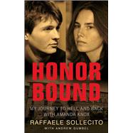 Honor Bound My Journey to Hell and Back with Amanda Knox by Sollecito, Raffaele; Gumbel, Andrew, 9781451696394
