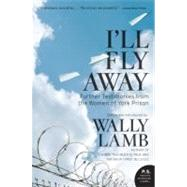 I'll Fly Away : Further Testimonies from the Women of York Prison by Lamb, Wally, 9780061626395
