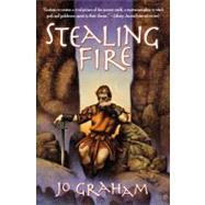 Stealing Fire by Graham, Jo, 9780316076395