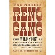 The Notorious Reno Gang by Dickinson, Rachel, 9781493026395