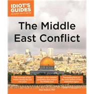 Idiot's Guides The Middle East Conflict by Axelrod, Alan, Ph.d., 9781615646395