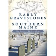 Early Gravestones in Southern Maine by Romano, Ron, 9781467136396
