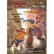 Adventure Time: Hero Time with Finn and Jake The Ultimate Guide to Becoming a Genuine Legend by Snider, Brandon T.; Sterling, Zachary, 9781608876396