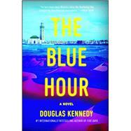 The Blue Hour A Novel by Kennedy, Douglas, 9781451666397