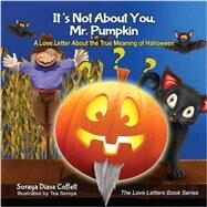 It's Not About You, Mr. Pumpkin: A Love Letter About the True Meaning of Halloween by Coffelt, Soraya Diase; Seroya, Tea, 9781630476397