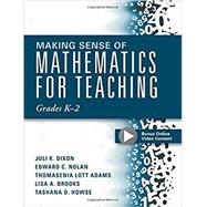 Making Sense of Mathematics for Teaching Grades K-2 (Communicate the Context Behind High-Cognitive-Demand Tasks for Purposeful, Productive Learning) by Dixon, Juli K.; Nolan, Edward C.; Adams, Thomasenia Lott; Brooks, Lisa A.; Howse, Tashana D., 9781942496397
