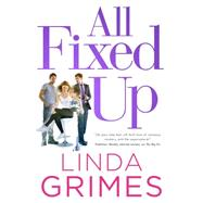 All Fixed Up A Novel by Grimes, Linda, 9780765376398