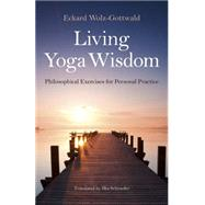 Living Yoga Wisdom: Philosophical Exercises for Personal Practice by Wolz-gottwald, Eckard; Schroeder, Ilka, 9781782796398