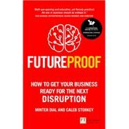 Futureproof How To Get Your Business Ready For The Next Disruption by Dial, Minter; Dial, Minter; Storkey, Caleb, 9781292186399