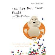 You Are Not Your Fault and Other Revelations The Collected Wit and Wisdom of Wes