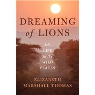 Dreaming of Lions by Thomas, Elizabeth Marshall, 9781603586399