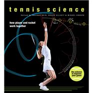 Tennis Science: How Player and Racquet Work Together by Elliott, Bruce; Reid, Machar; Crespo, Miguel, 9780226136400