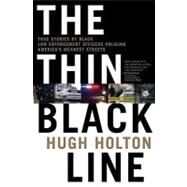 The Thin Black Line True Stories by Black Law Enforcement Officers Policing America's Meanest Streets by Holton, Hugh, 9780765306401