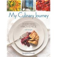 My Culinary Journey Food & Fetes of Provence with Recipes by Brennan, Georgeanne, 9780997066401