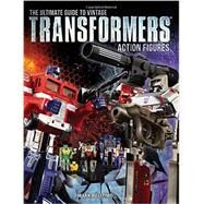 The Ultimate Guide to Vintage Transformers Action Figures by Bellomo, Mark, 9781440246401
