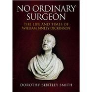 No Ordinary Surgeon by Smith, Dorothy Bentley, 9781445676401
