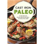 Cast Iron Paleo 101 One-Pan Recipes for Quick-and-Delicious Meals plus Hassle-free Cleanup by Ellgen, Pamela, 9781612436401