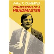 Confessions of a Headmaster by Cummins, Paul F., 9781939096401
