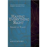 Having Everything Right Essays of Place by Stafford, Kim; Pyle, Robert  Michael, 9781940436401