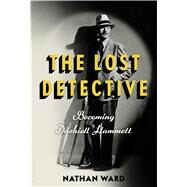 The Lost Detective Becoming Dashiell Hammett by Ward, Nathan, 9780802776402