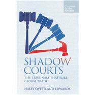 Shadow Courts The Tribunals that Rule Global Trade by Edwards, Haley  Sweetland, 9780997126402